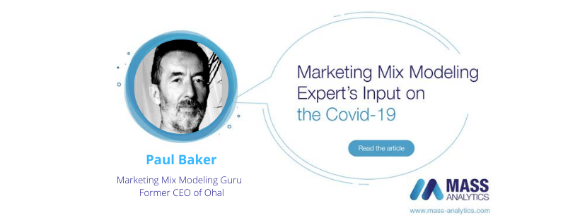 Marketing Mix Modeling Experts' Input on the Covid-19: Paul Baker, MMM Guru & world expert in Media & Marketing Effectiveness