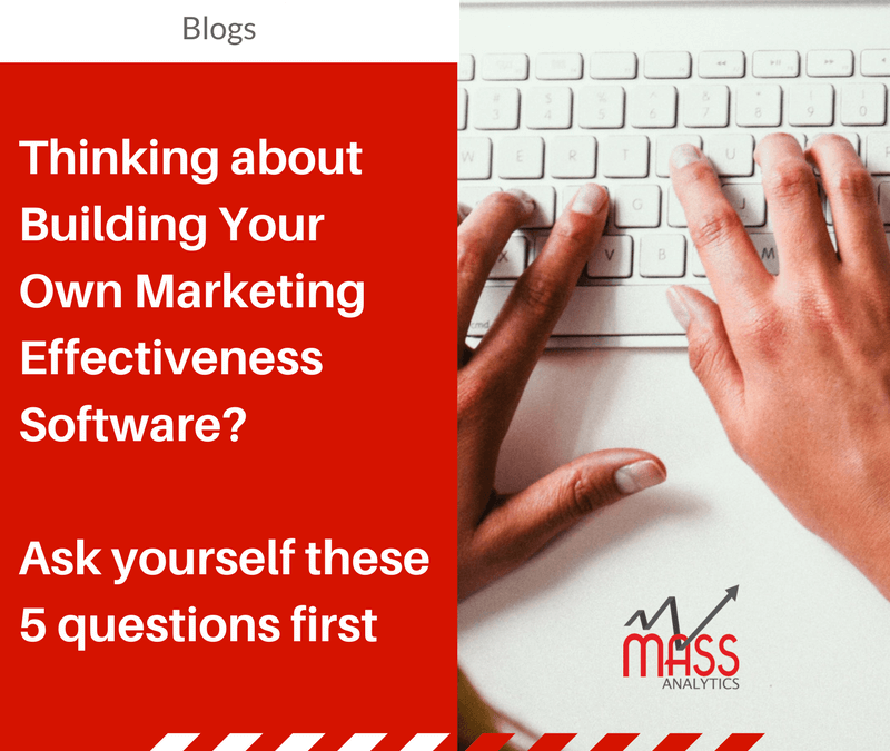 THINKING ABOUT BUILDING YOUR OWN MARKETING EFFECTIVENESS SOFTWARE?